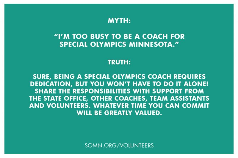 Text: Being a Special Olympics coach requires dedication, but you won't have to do it alone! Share the responsibilities with support from the state office, other coaches, team assistants and volunteers. Whatever time you can commit will be greatly valued.